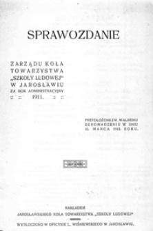 """Sprawozdanie Zarządu Koła Towarzystwa """"Szkoły Ludowej"""" w Jarosławiu za rok szkolny 1911"""
