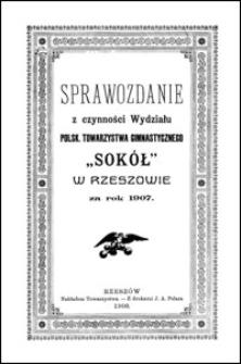 """Sprawozdanie z czynności Wydziału Polsk. Towarzystwa Gimnastycznego """"Sokół"""" w Rzeszowie za rok 1907"""