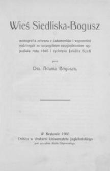 Wieś Siedliska-Bogusz : monografia zebrana z dokumentów i wspomnień rodzinnych ze szczególnym uwzględnieniem wypadków roku 1846 i życiorysu Jakóba Szeli