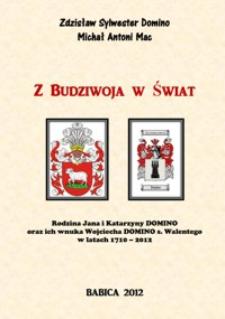 Z Budziwoja w świat : rodzina Jana i Katarzyny Domino oraz ich wnuka Wojciecha Domino s. Walentego w latach 1710-2012