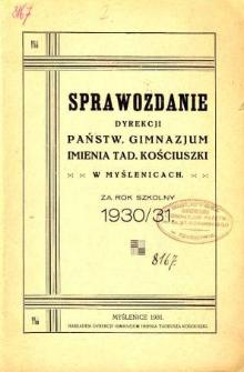 Sprawozdanie Dyrekcji Państwowego Gimnazjum im. Tadeusza Kościuszki w Myślenicach za rok szkolny 1930/31