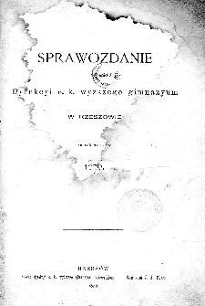 Sprawozdanie Dyrekcyi C. K. Wyższego Gimnazyum w Rzeszowie za rok szkolny 1876