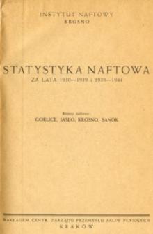 Statystyka naftowa za lata 1930-1939 i 1939-1944 : rejony naftowe : Gorlice, Jasło, Krosno, Sanok