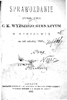 Sprawozdanie Dyrektora C. K. Wyższego Gimnazyum w Rzeszowie za rok szkolny 1884/85