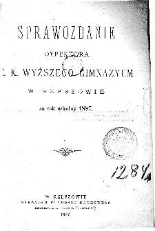 Sprawozdanie Dyrektora C. K. Wyższego Gimnazyum w Rzeszowie za rok szkolny 1887