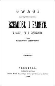 Uwagi dotyczące podniesienia rzemiosł i fabryk w Galicyi i w X. Krakowskiem