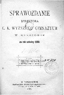 Sprawozdanie Dyrektora C. K. Wyższego Gimnazyum w Rzeszowie za rok szkolny 1889