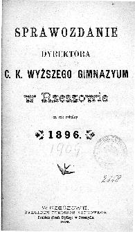 Sprawozdanie Dyrektora C. K. Wyższego Gimnazyum w Rzeszowie za rok szkolny 1896