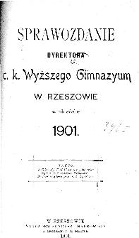 Sprawozdanie Dyrekcyi C. K. Gimnazyum Wyższego w Rzeszowie za rok szkolny 1901