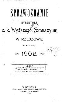 Sprawozdania Dyrekcyi C. K. Wyższego Gimnazyum w Rzeszowie za rok szkolny 1902