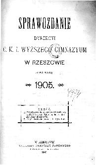 Sprawozdanie Dyrekcyi C. K. Wyższego Gimnazyum w Rzeszowie za rok szkolny 1905