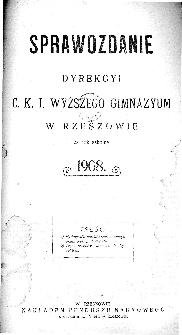 Sprawozdanie Dyrekcyi C. K. I Wyższego Gimnazyum w Rzeszowie za rok szkolny 1908