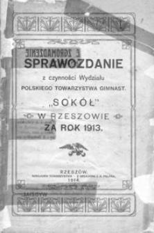 """Sprawozdanie z czynności Wydziału Polskiego Towarzystwa Gimnast. """"Sokół"""" w Rzeszowie za rok 1913"""