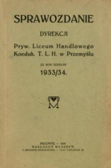 Sprawozdanie Dyrekcji Pryw[atnego] Liceum Handlowego Koeduk[acyjnego] T. L. H. w Przemyślu za rok szkolny 1933/34