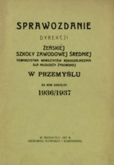 Sprawozdanie Dyrekcji Żeńskiej Szkoły Zawodowej Średniej Towarzystwa Warsztatów Rękodzielniczych dla Młodzieży Żydowskiej w Przemyślu za rok szkolny 1936/1937