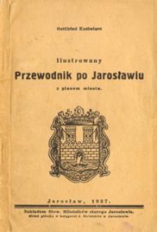 Ilustrowany przewodnik po Jarosławiu : z planem miasta