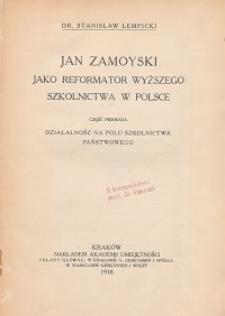 Jan Zamoyski jako reformator wyższego szkolnictwa w Polsce. Cz. 1, Działalność na polu szkolnictwa państwowego
