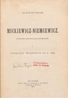 Mickiewicz - Niemcewicz : studyum historyczno-literackie. T. 1, Twórczość Mickiewicza do r. 1824