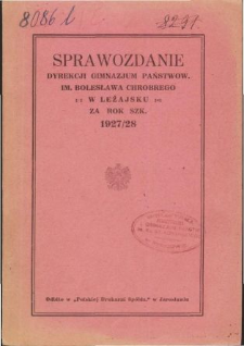 Sprawozdanie Dyrekcji Gimnazjum Państwowego im. Bolesława Chrobrego w Leżajsku za rok szkolny 1927/28