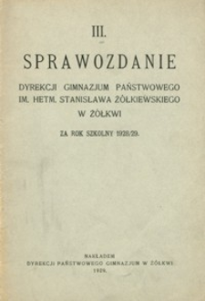 III. Sprawozdanie Dyrekcji Gimnazjum Państwowego im. Hetm[ana] Stanisława Żółkiewskiego w Żółkwi za rok szkolny 1928/29