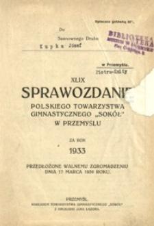 """XLIX Sprawozdanie Polskiego Towarzystwa Gimnastycznego """"Sokół"""" w Przemyślu za rok 1933 : przedłożone Walnemu Zgromadzeniu dnia 17 marca 1934 roku"""