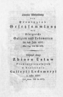 Zweite Abtheilung der Provinzial-Gesetzsammlung der Königreiche Galizien und Lodomerien für das Jahr 1837 (Von Pag. 582 bis 877) = Oddział drugi Zbioru Ustaw prowincyionalnych w Królestwie Galicyi i Lodomeryi z roku 1837 (od stron. 582 do 877)