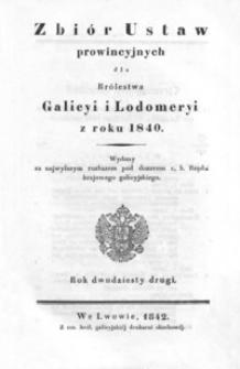 Provinzial-Gesetzsammlung der Königreiche Galizien und Lodomerien für das Jahr 1840 = Zbiór Ustaw prowincyjnych dla Królestwa Galicyi i Lodomeryi z roku 1840