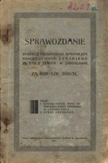 Sprawozdanie Dyrekcji Prywatnego Seminarjum Nauczycielskiego Żeńskiego im. Emilii Plater w Jarosławiu za rok szkolny 1930/31