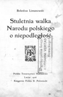 Stuletnia walka Narodu polskiego o niepodległość