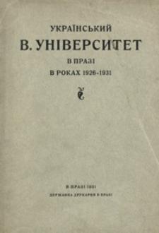 Ukraïns'kij V. Unìversitet v Prazi v rokah 1926-1931