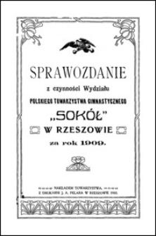 """Sprawozdanie z czynności Wydziału Polskiego Towarzystwa Gimnastycznego """"Sokół"""" w Rzeszowie za rok 1909"""