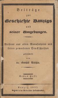 Beiträge zur Geschichte Danzigs und seiner Umgebungen : meistens aus alten Manuscripten und selten gewordenen Druckschriften. H. 1