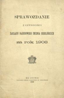 Sprawozdanie z czynności Zakładu Narodowego Imienia Ossolińskich za rok 1908