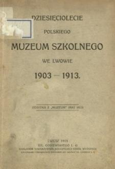 Dziesięciolecie Polskiego Muzeum Szkolnego we Lwowie : 1903-1913