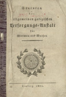 Statuten der allgemeinen galizischen Versorgungs : Anstalt für Wittwen und Waisen
