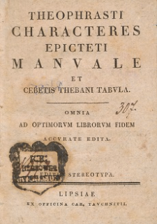 Theophrasti characteres Epicteti Manuale et Cebetis Thebani Tabula : omnia ad optimorum librorum fidem accurate edita