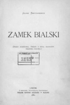 Zamek Bialski : (dzieje miasteczka : obrazy z życia magnatów : Akademia Bialska)