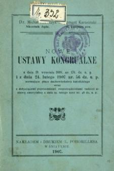Nowe ustawy kongrualne : z dnia 19. września 1898 nr. 176 dz. u. p. i z dnia 24. lutego 1907. nr. 56 dz. u. p. normujące płace duchowieństwa katolickiego wraz z dotyczącemi poprzedniemi rozporządzeniami tudzież ustawą emerytalną z dnia 19. lutego 1902 nr. 48 dz. u. p.