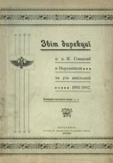 Zvìt direkciï c. k. II. gimnaziï v Peremišli za škìlʹnij rìk 1901/902