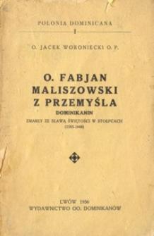 O. Fabjan Maliszowski z Przemyśla : dominikanin : zmarły ze sławą świętości w Stołpcach : (1583-1644)