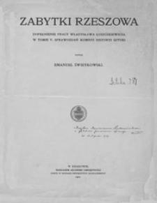 Zabytki Rzeszowa : dopełnienie pracy Władysława Łuszczkiewicza w tomie V. Sprawozdań Komisyi Historyi Sztuki