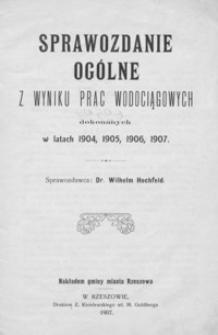 Sprawozdanie ogólne z wyniku prac wodociągowych dokonanych w latach 1904, 1905, 1906, 1907