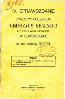 Sprawozdanie Dyrekcyi Polskiego Gimnazyum Realnego z prawami szkół rządowych w Borszczowie za rok szkolny 1912/13