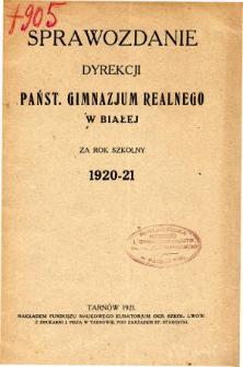 Sprawozdanie Dyrekcji Państwowego Gimnazjum Realnego w Białej za rok szkolny 1920-21