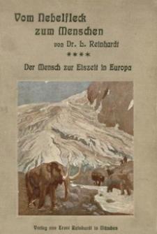 Vom Nebelfleck zum Menschen : Der Mensch zur Eiszeit in Europa. Bd. 4