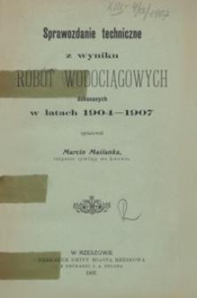Sprawozdanie techniczne z wyniku robót wodociągowych dokonanych w latach 1904-1907
