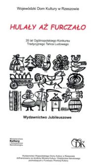 Hulały aż furczało : 35 lat Ogólnopolskiego Konkursu Tradycyjnego Tańca Ludowego