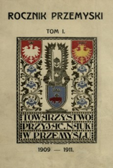 Rocznik Towarzystwa Przyjaciół Nauk w Przemyślu za rok 1909-1911. T. 1