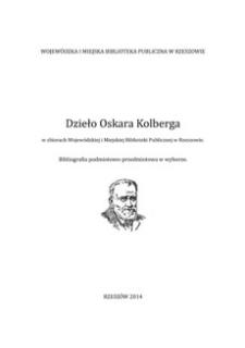 Dzieło Oskara Kolberga w zbiorach Wojewódzkiej i Miejskiej Biblioteki Publicznej w Rzeszowie : bibliografia podmiotowo-przedmiotowa w wyborze