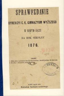Sprawozdanie Dyrekcyi C. K. Gimnazyum Wyższego w Nowym Sączu za rok szkolny 1876